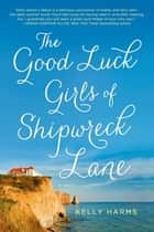 The Good Luck Girls of Shipwreck Lane ebook by Kelly Harms