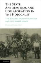 The State, Antisemitism, and Collaboration in the Holocaust ebook by Diana Dumitru