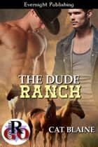 The Dude Ranch ebook by Cat Blaine