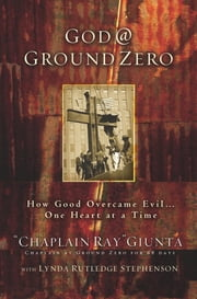 God @ Ground Zero - How Good Overcame Evil . . . One Heart at a Time ebook by Ray Giunta