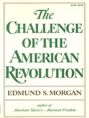 The Challenge of the American Revolution ebook by Edmund S. Morgan