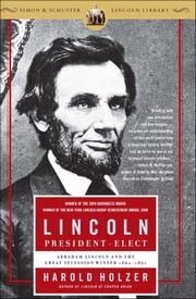 Lincoln President-Elect - Abraham Lincoln and the Great Secession Winter 1860-1861 ebook by Harold Holzer