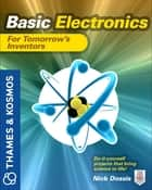 Basic Electronics for Tomorrow's Inventors - A Thames and Kosmos Book ebook by Nick Dossis