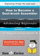 How to Become a Dust-brush Assembler ebook by Juliet Sowell