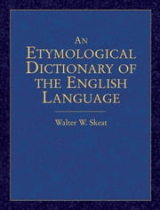 An Etymological Dictionary of the English Language ebook by Walter W. Skeat