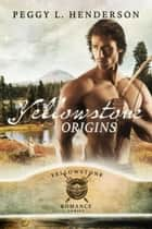 Yellowstone Origins - Yellowstone Romance Series, #11 ebook by Peggy L Henderson