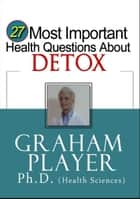 27 Most Important Health Questions About Detox: Not For Dummies Answers (27 Most Important Health Questions Series) ebook by Graham Player