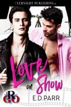 Love on Show ebook by E. D. Parr