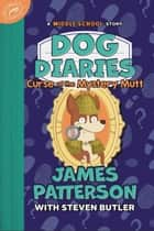 Dog Diaries: Curse of the Mystery Mutt - A Middle School Story ebook by James Patterson, Steven Butler, Richard Watson
