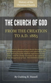 The Church of God, From Creation to AD 1885 ebook by Hassell, Cushing B.