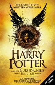 Harry Potter and the Cursed Child – Parts I & II (Special Rehearsal Edition): The Official Script Book of the Original West End Production ebook by J.K. Rowling,Jack Thorne,John Tiffany