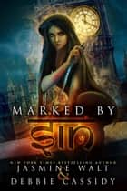 Marked by Sin - The Gatekeeper Chronicles, #1 ebook by Jasmine Walt, Debbie Cassidy