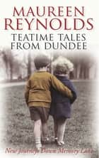 Teatime Tales From Dundee ebook by Maureen Reynolds