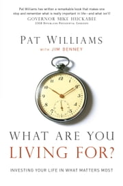 What Are You Living For? - Investing Your Life in What Matters Most ebook by Pat Williams,Jim Denney,Tom Osborne