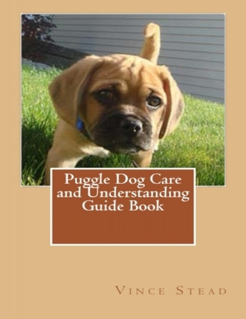 Puggle Dog Care and Understanding Guide Book ebook by Vince Stead