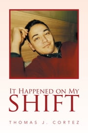 It Happened on My Shift ebook by Thomas J. Cortez