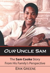 Our Uncle Sam: The Sam Cooke Story From His Family's Perspective ebook by Greene, Erik,
