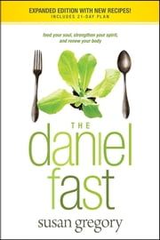The Daniel Fast - Feed Your Soul, Strengthen Your Spirit, and Renew Your Body ebook by Susan Gregory
