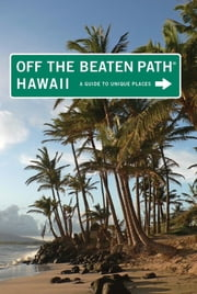 Hawaii Off the Beaten Path® - A Guide to Unique Places ebook by Sean Pager,Carrie Frasure