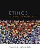 Ethics - A Liberative Approach ebook by Miguel A. De La Torre, professor of Social Ethics and Latino/a Studies