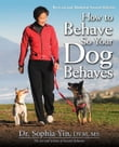 How to Behave So Your Dog Behaves Revised and Updated 2nd Edition