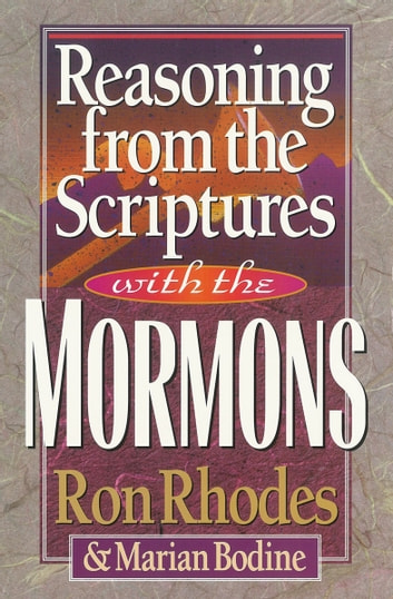 Reasoning from the Scriptures with the Mormons ebook by Ron Rhodes,Marian Bodine