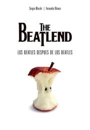 The Beatlend: Los Beatles Después De Los Beatles ebook by Sergio Marchi
