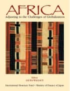 Africa: Adjustment to the Challenges of Globalization ebook by Laura  Ms.  Wallace
