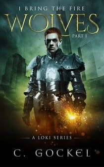 Wolves - I Bring the Fire Part I (A Loki Series) ebook by C. Gockel