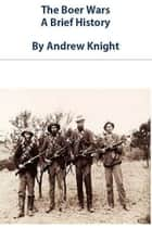 The Boer Wars: A Brief History ebook by Andrew Knight