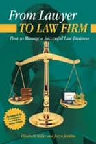From Lawyer to Law Firm: How to Manage a Successful Law Business ebook by Joryn Jenkins, Elizabeth Miller