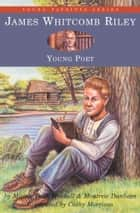 James Whitcomb Riley - Young Poet ebook by Minnie Belle Mitchell, Montrew Dunham, Cathy Morrison
