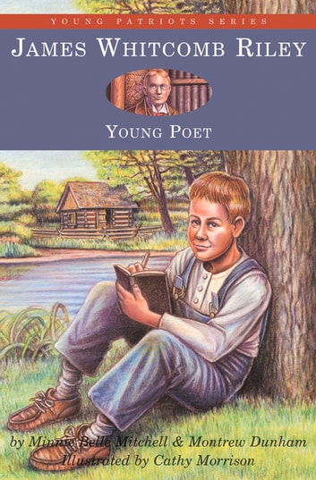 James Whitcomb Riley - Young Poet ebook by Minnie Belle Mitchell,Montrew Dunham