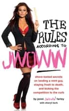"The Rules According to JWOWW - Shore-Tested Secrets on Landing a Mint Guy, Staying Fresh to Death, and Kicking the Competition to the Curb ebook by Jenni ""JWOWW"" Farley"