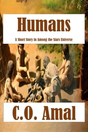 Humans: A Short Story in the Among the Stars Universe ebook by C.O. Amal