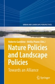 Nature Policies and Landscape Policies - Towards an Alliance ebook by Roberto Gambino,Peano Attilia