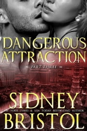 Dangerous Attraction: Part Three - Aegis Group ebook by Sidney Bristol