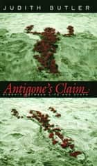 Antigone's Claim - Kinship Between Life and Death ebook by Judith Butler
