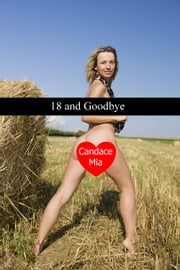 18 and Goodbye: Story 20 of the 18 Collection ebook by Candace Mia