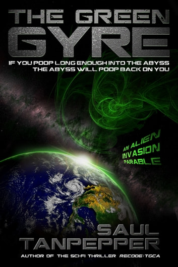 The Green Gyre - An Alien Invasion Parable ebook by Saul Tanpepper