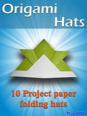 Origami Hats: 10 Project Paper Folding Hats ebook by Kasittik