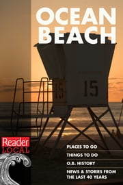 All Things Ocean Beach - History, Places to Go, Things to Do, and Reader Stories from the Last 40 Years ebook by San Diego Reader