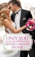 Only You ebook by Denise Grover Swank