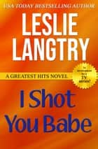I Shot You Babe ebook by Leslie Langtry