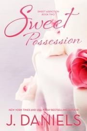 Sweet Possession - Sweet Addiction, #2 ebook by J. Daniels