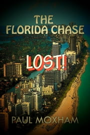 Lost! (The Florida Chase, Part 3) - The Florida Chase, #3 ebook by Paul Moxham