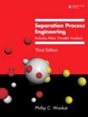Separation Process Engineering - Includes Mass Transfer Analysis ebook by Phillip C. Wankat