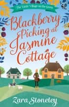 Blackberry Picking at Jasmine Cottage (The Little Village on the Green, Book 2) ebook by Zara Stoneley