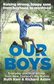 Our Boys - Raising strong, happy sons from boyhood to manhood ebook by Richard Aston,Ruth Kerr