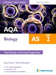 AQA AS Biology Student Unit Guide: Unit 2 New Edition The Variety if Living Organisms ebook by Martin Rowland,Steve Potter